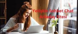 sohbet, sohbet sitesi, sohbet siteleri, yetişkin sohbet, arkadaş sitesi, yetişkin kız, yetişkin erkek